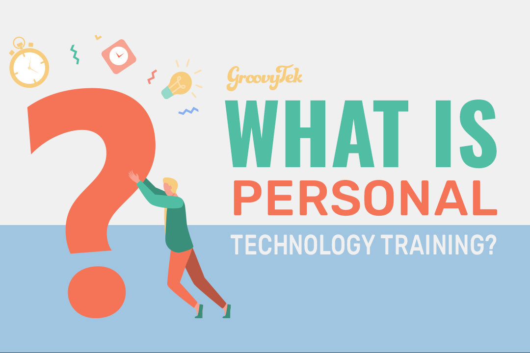 Personal Technology Training - What is it and Who to Call?