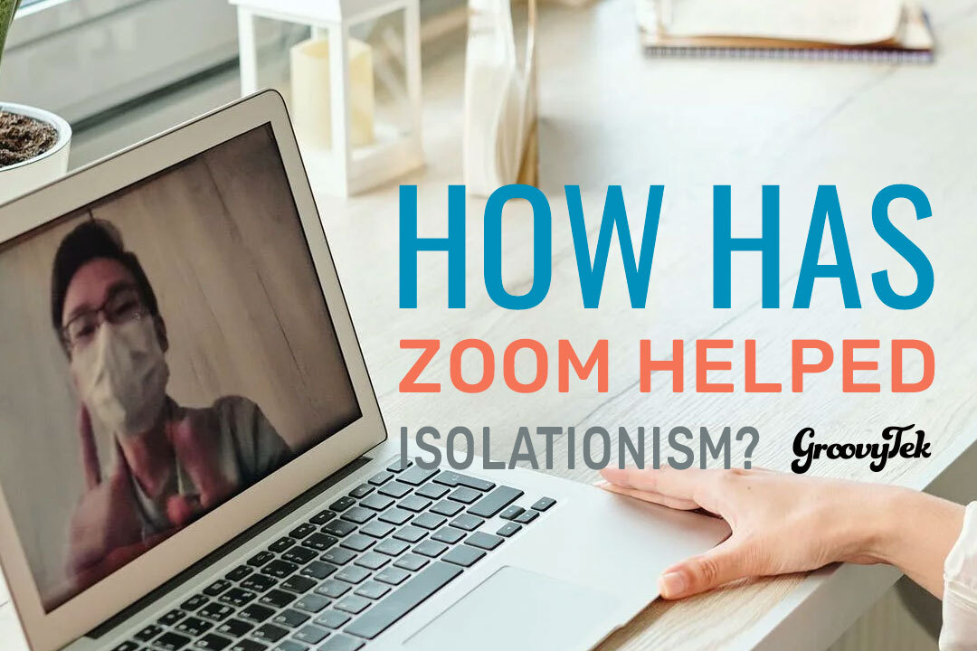 Zoom helps with social distancing & social isolationism